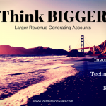 Insurance Sales Techniques: THINK BIGGER!