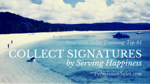 Insurance Sales Training Tip #1: Collect Signatures & Serve Happiness
