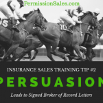 Insurance Sales Training Tip #2 – PERSUASION Leads to Signed Broker of Record Letters