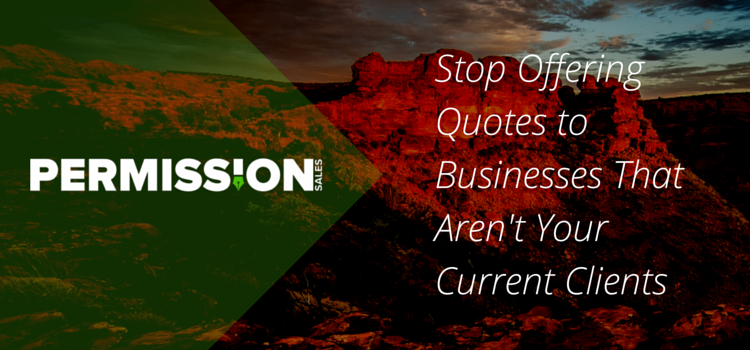Stop-Offering-Quotesto-Businesses-That-Are-Not-Your-Current-Clients