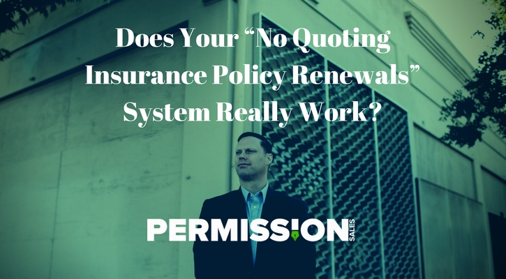 "Does Your ""No Quoting Insurance Policy Renewals"" System Really Work-"